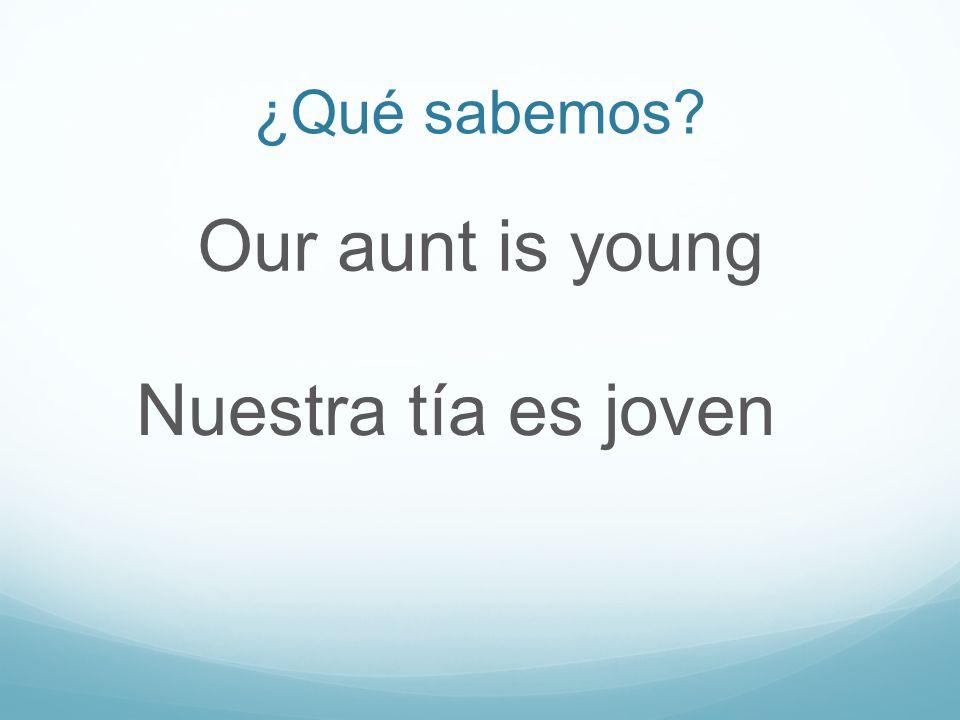 ¿Qué sabemos Our aunt is young Nuestra tía es joven