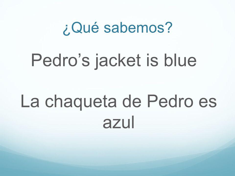 ¿Qué sabemos Pedros jacket is blue La chaqueta de Pedro es azul