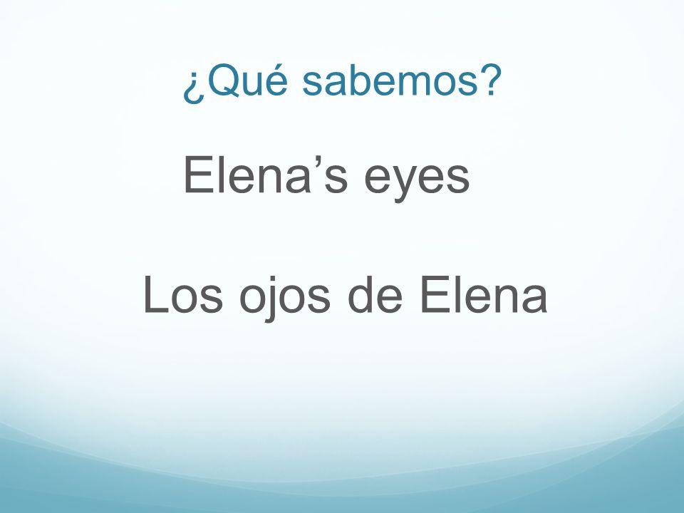 ¿Qué sabemos Elenas eyes Los ojos de Elena