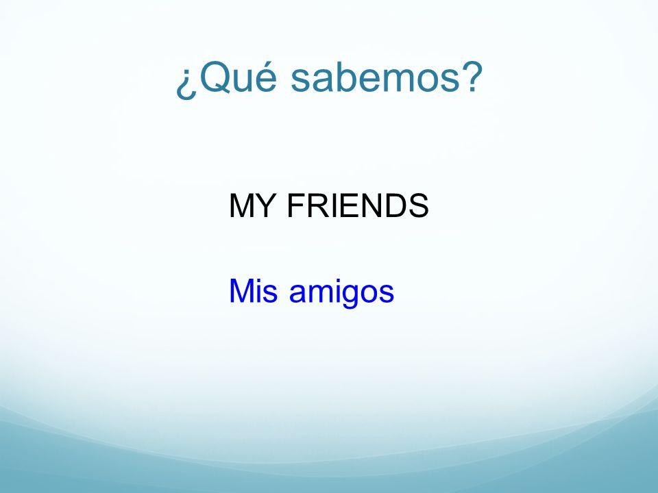 ¿Qué sabemos MY FRIENDS Mis amigos