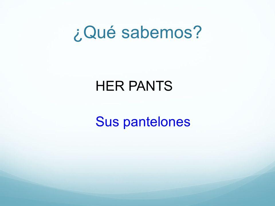 ¿Qué sabemos HER PANTS Sus pantelones