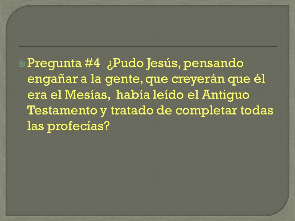 Pregunta #4 ¿Pudo Jesús, pensando engañar a la gente, que creyerán que él era el Mesías, había leído el Antiguo Testamento y tratado de completar toda