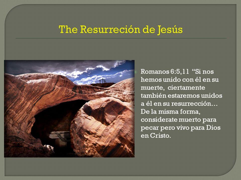 The Resurreción de Jesús Romanos 6:5,11 Si nos hemos unido con él en su muerte, ciertamente también estaremos unidos a él en su resurrección… De la mi