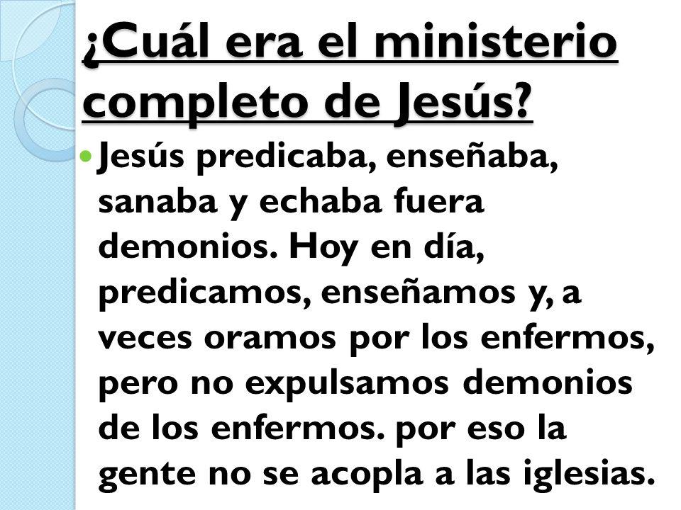 ¿Cuál era el ministerio completo de Jesús? Jesús predicaba, enseñaba, sanaba y echaba fuera demonios. Hoy en día, predicamos, enseñamos y, a veces ora