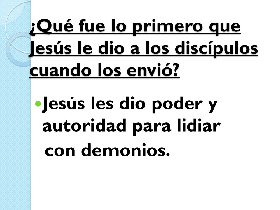 ¿Qué fue lo primero que Jesús le dio a los discípulos cuando los envió? Jesús les dio poder y autoridad para lidiar con demonios.