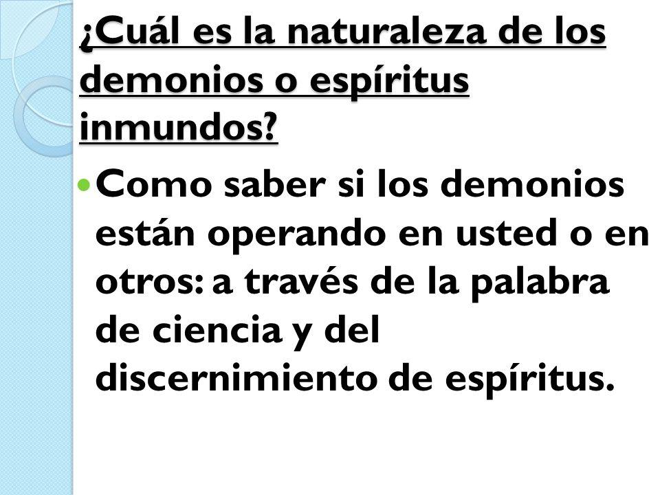 ¿Cuál es la naturaleza de los demonios o espíritus inmundos? Como saber si los demonios están operando en usted o en otros: a través de la palabra de