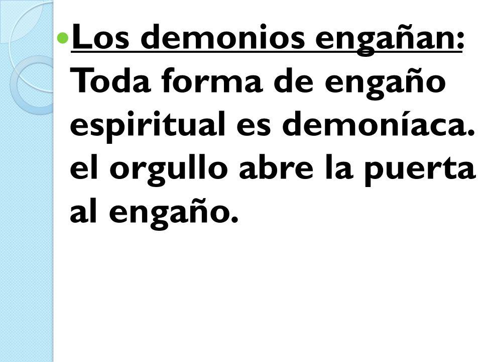 Los demonios engañan: Toda forma de engaño espiritual es demoníaca. el orgullo abre la puerta al engaño.