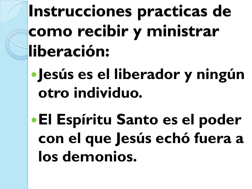 Instrucciones practicas de como recibir y ministrar liberación: Jesús es el liberador y ningún otro individuo. El Espíritu Santo es el poder con el qu