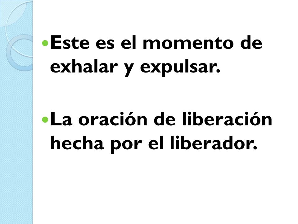 Este es el momento de exhalar y expulsar. La oración de liberación hecha por el liberador.