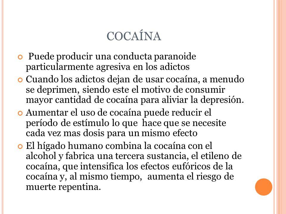 COCAÍNA Puede producir una conducta paranoide particularmente agresiva en los adictos Cuando los adictos dejan de usar cocaína, a menudo se deprimen,