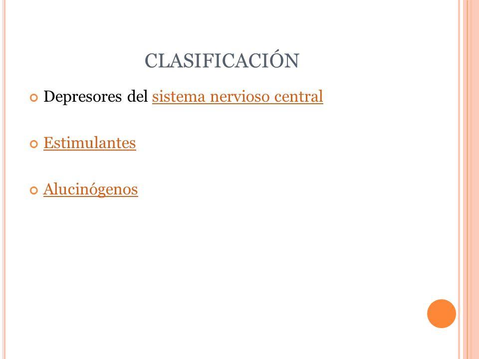 CLASIFICACIÓN Depresores del sistema nervioso centralsistema nervioso central Estimulantes Alucinógenos