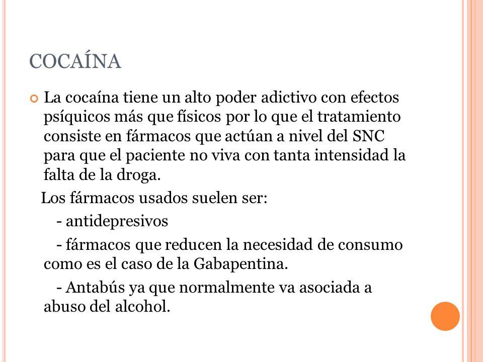 COCAÍNA La cocaína tiene un alto poder adictivo con efectos psíquicos más que físicos por lo que el tratamiento consiste en fármacos que actúan a nive