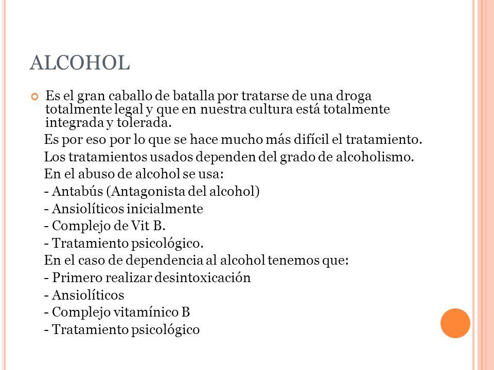 ALCOHOL Es el gran caballo de batalla por tratarse de una droga totalmente legal y que en nuestra cultura está totalmente integrada y tolerada. Es por