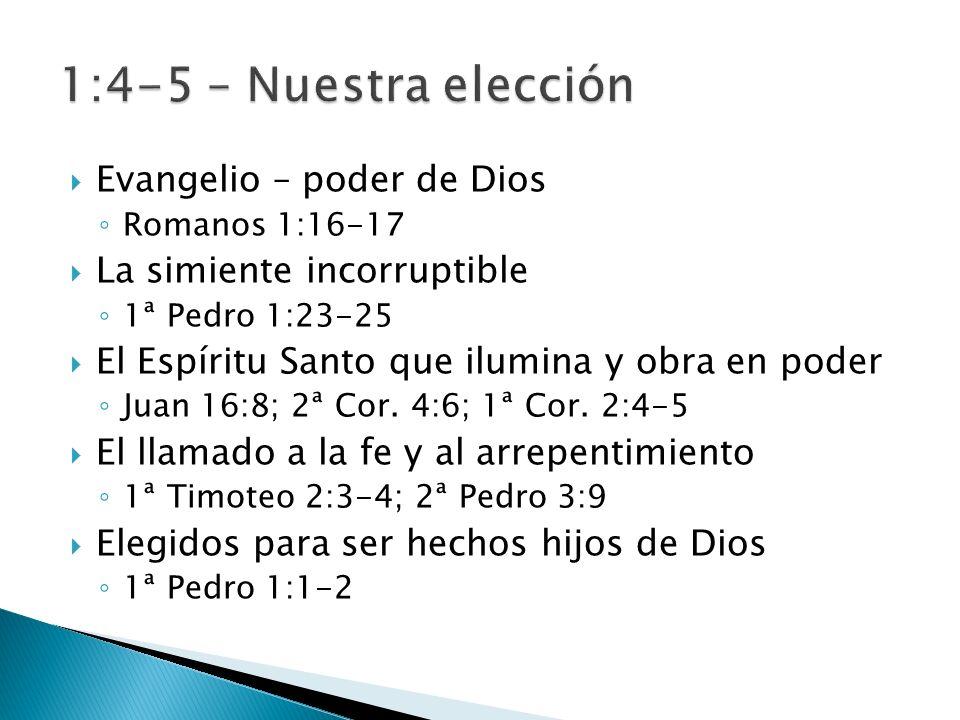 Evangelio – poder de Dios Romanos 1:16-17 La simiente incorruptible 1ª Pedro 1:23-25 El Espíritu Santo que ilumina y obra en poder Juan 16:8; 2ª Cor.