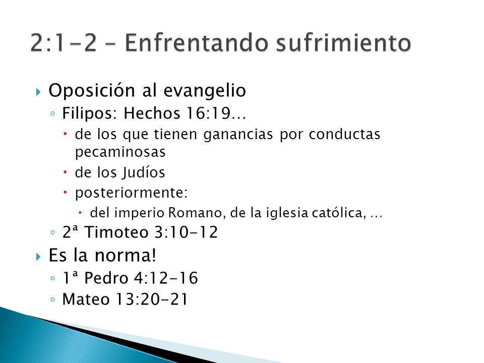 Oposición al evangelio Filipos: Hechos 16:19… de los que tienen ganancias por conductas pecaminosas de los Judíos posteriormente: del imperio Romano, de la iglesia católica, … 2ª Timoteo 3:10-12 Es la norma.