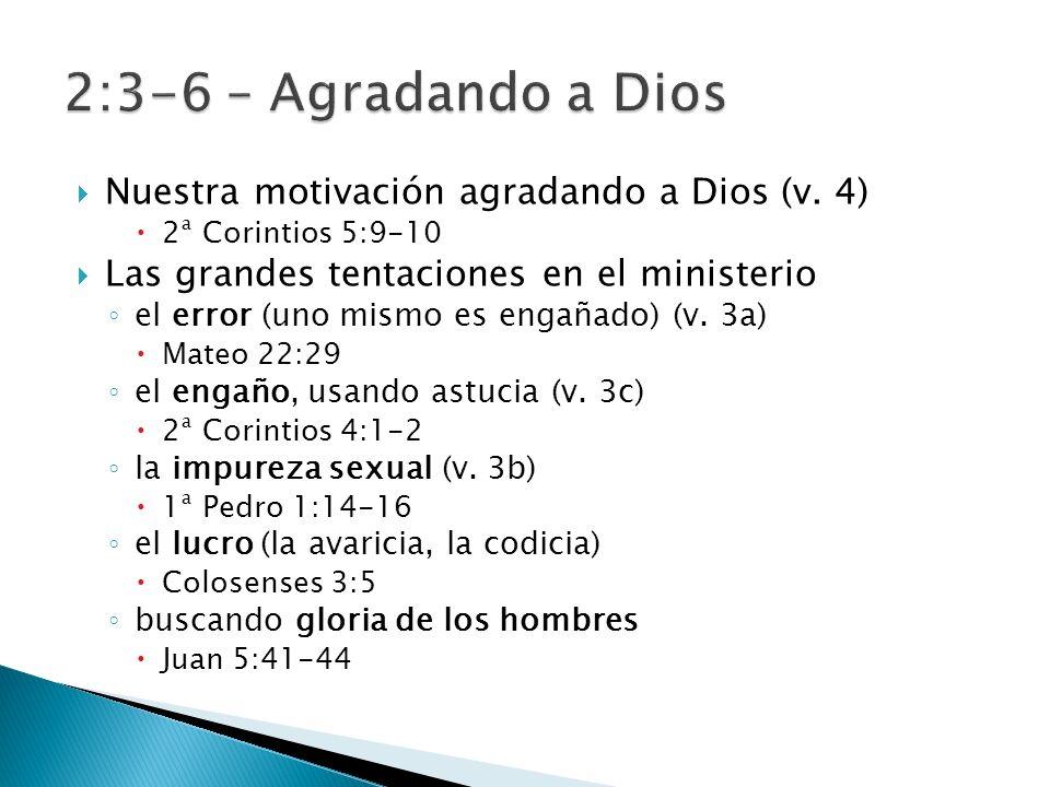 Nuestra motivación agradando a Dios (v. 4) 2ª Corintios 5:9-10 Las grandes tentaciones en el ministerio el error (uno mismo es engañado) (v. 3a) Mateo