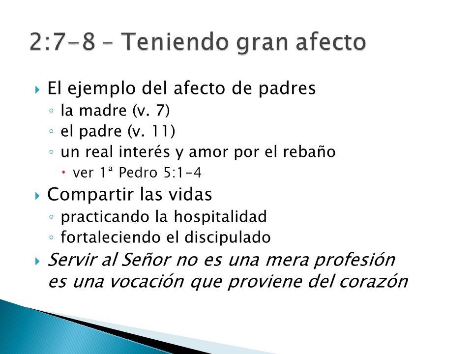El ejemplo del afecto de padres la madre (v. 7) el padre (v. 11) un real interés y amor por el rebaño ver 1ª Pedro 5:1-4 Compartir las vidas practican