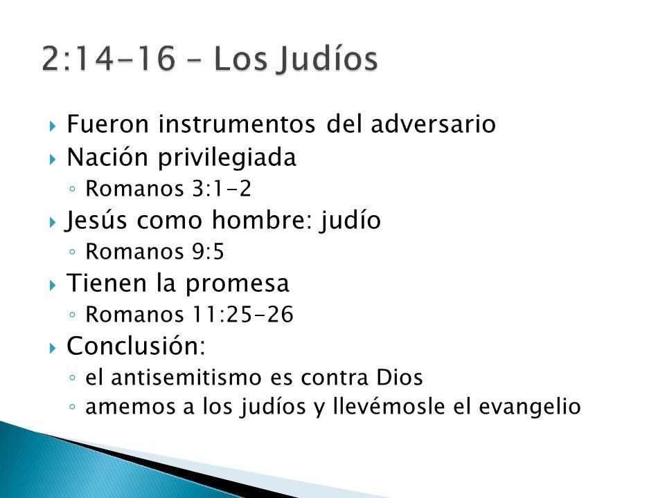 Fueron instrumentos del adversario Nación privilegiada Romanos 3:1-2 Jesús como hombre: judío Romanos 9:5 Tienen la promesa Romanos 11:25-26 Conclusión: el antisemitismo es contra Dios amemos a los judíos y llevémosle el evangelio
