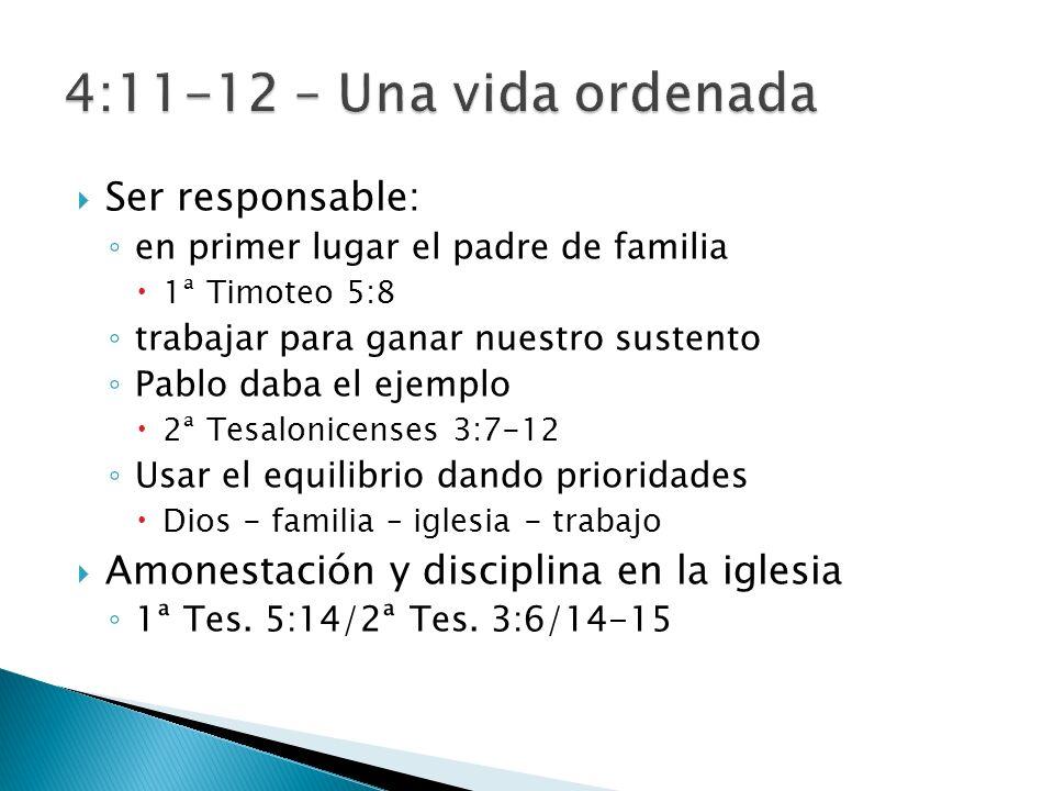 Ser responsable: en primer lugar el padre de familia 1ª Timoteo 5:8 trabajar para ganar nuestro sustento Pablo daba el ejemplo 2ª Tesalonicenses 3:7-12 Usar el equilibrio dando prioridades Dios - familia – iglesia - trabajo Amonestación y disciplina en la iglesia 1ª Tes.