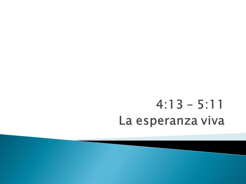 4:13 – 5:11 La esperanza viva