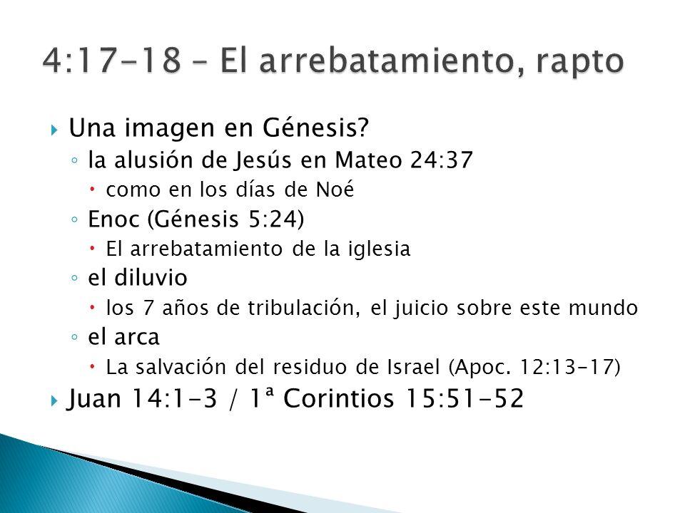Una imagen en Génesis? la alusión de Jesús en Mateo 24:37 como en los días de Noé Enoc (Génesis 5:24) El arrebatamiento de la iglesia el diluvio los 7