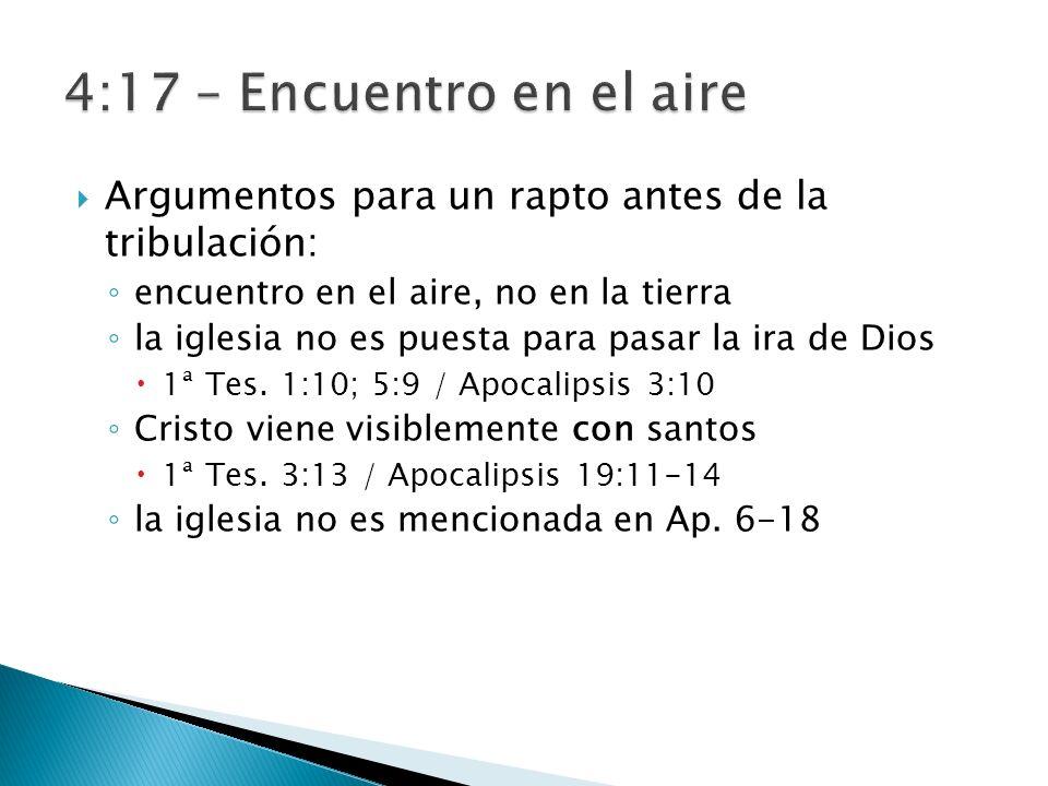 Argumentos para un rapto antes de la tribulación: encuentro en el aire, no en la tierra la iglesia no es puesta para pasar la ira de Dios 1ª Tes. 1:10