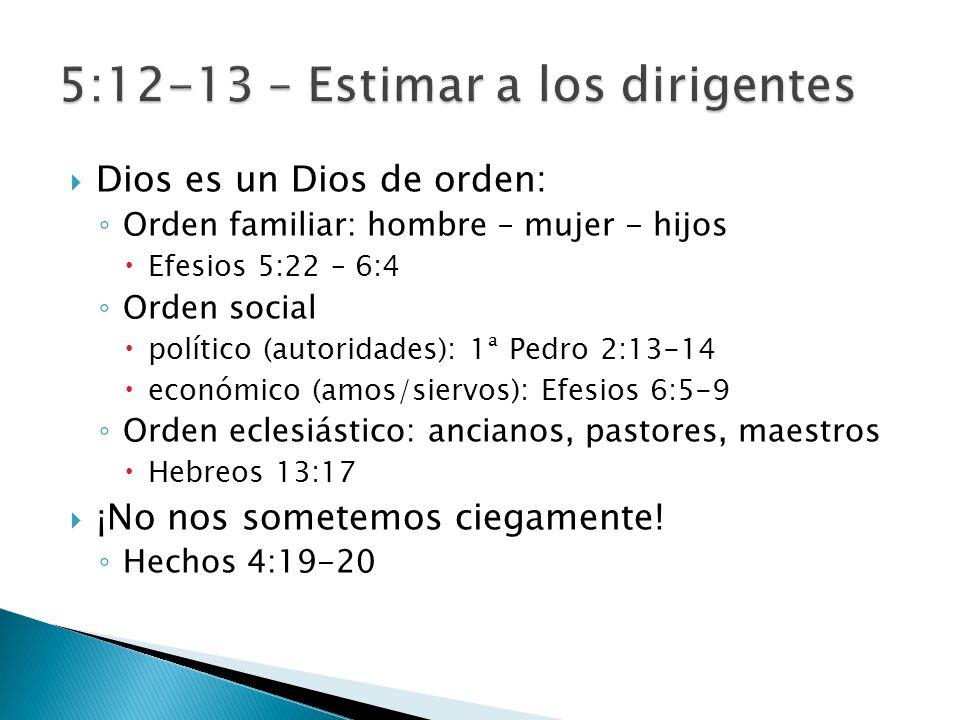 Dios es un Dios de orden: Orden familiar: hombre – mujer - hijos Efesios 5:22 – 6:4 Orden social político (autoridades): 1ª Pedro 2:13-14 económico (amos/siervos): Efesios 6:5-9 Orden eclesiástico: ancianos, pastores, maestros Hebreos 13:17 ¡No nos sometemos ciegamente.