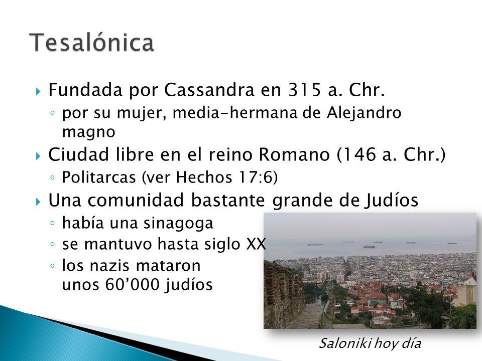 Saloniki hoy día Fundada por Cassandra en 315 a. Chr. por su mujer, media-hermana de Alejandro magno Ciudad libre en el reino Romano (146 a. Chr.) Pol