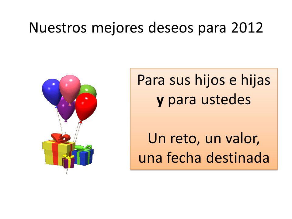 Nuestros mejores deseos para 2012 Para sus hijos e hijas y para ustedes Un reto, un valor, una fecha destinada Para sus hijos e hijas y para ustedes U