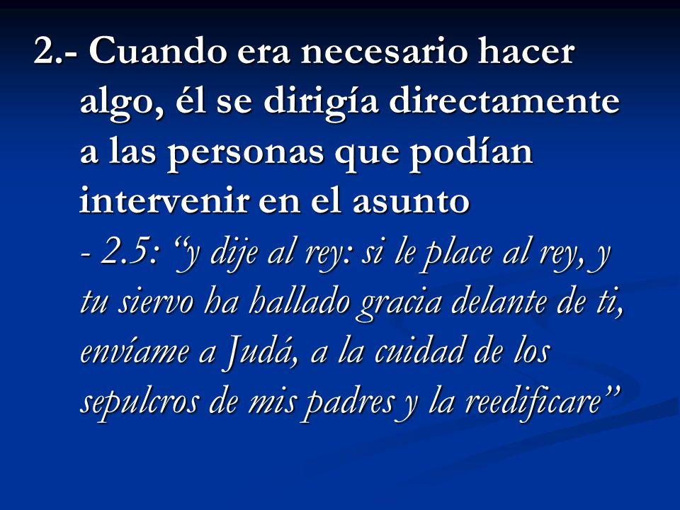 2.- Cuando era necesario hacer algo, él se dirigía directamente a las personas que podían intervenir en el asunto - 2.5: y dije al rey: si le place al
