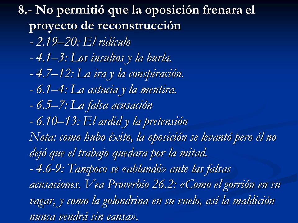 8.- No permitió que la oposición frenara el proyecto de reconstrucción - 2.19–20: El ridículo - 4.1–3: Los insultos y la burla. - 4.7–12: La ira y la