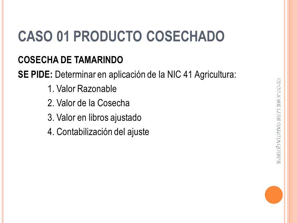 CASO 01 PRODUCTO COSECHADO COSECHA DE TAMARINDO SE PIDE: Determinar en aplicación de la NIC 41 Agricultura: 1. Valor Razonable 2. Valor de la Cosecha
