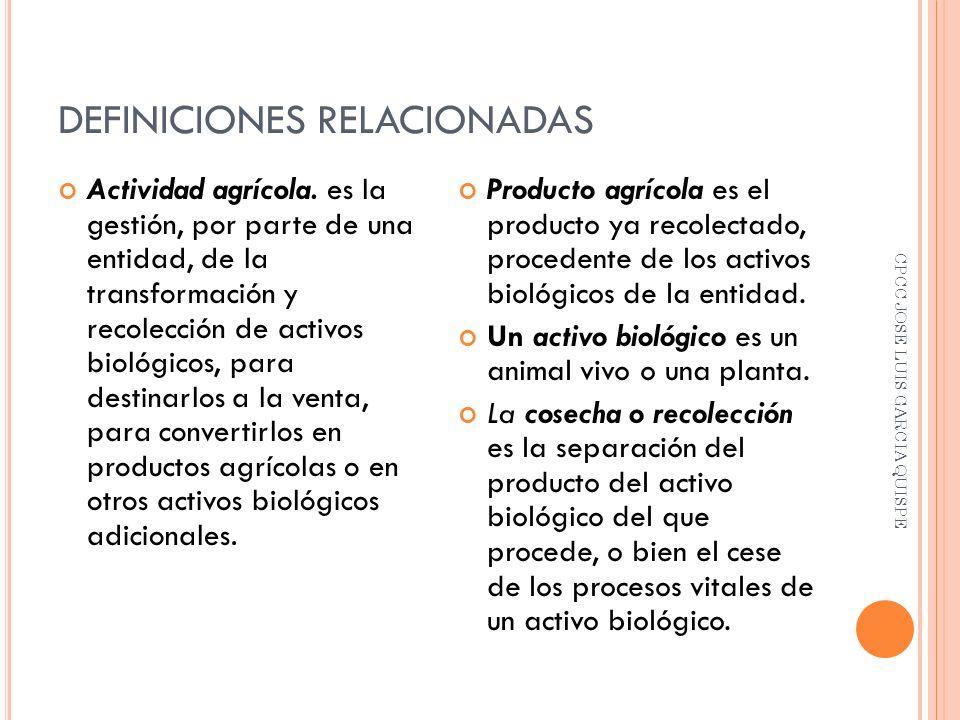DEFINICIONES RELACIONADAS Actividad agrícola. es la gestión, por parte de una entidad, de la transformación y recolección de activos biológicos, para