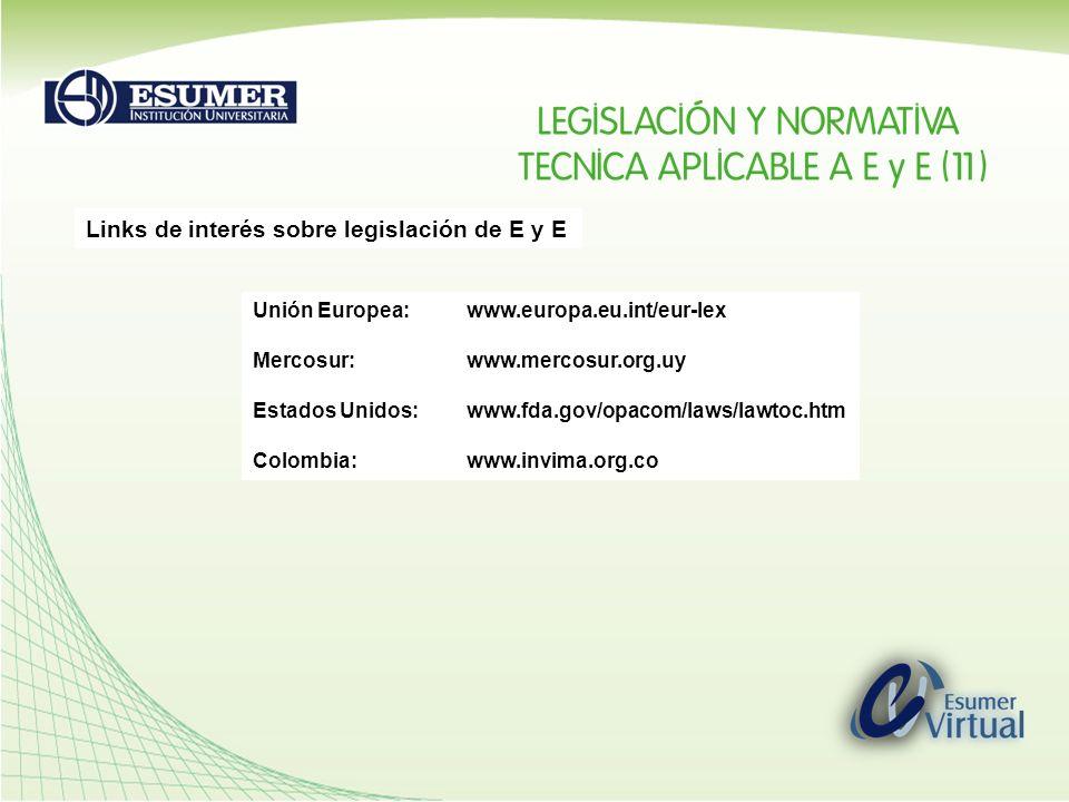 Links de interés sobre legislación de E y E Unión Europea:www.europa.eu.int/eur-lex Mercosur:www.mercosur.org.uy Estados Unidos:www.fda.gov/opacom/law