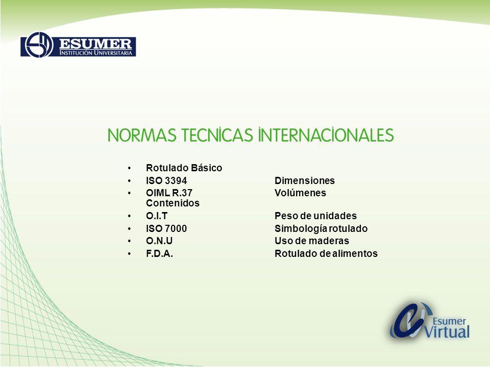 Rotulado Básico ISO 3394 Dimensiones OIML R.37 Volúmenes Contenidos O.I.TPeso de unidades ISO 7000Simbología rotulado O.N.UUso de maderas F.D.A.Rotula