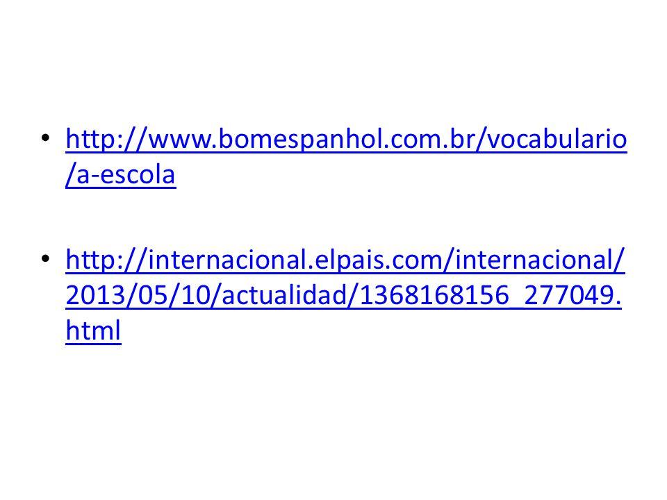 http://www.bomespanhol.com.br/vocabulario /a-escola http://www.bomespanhol.com.br/vocabulario /a-escola http://internacional.elpais.com/internacional/