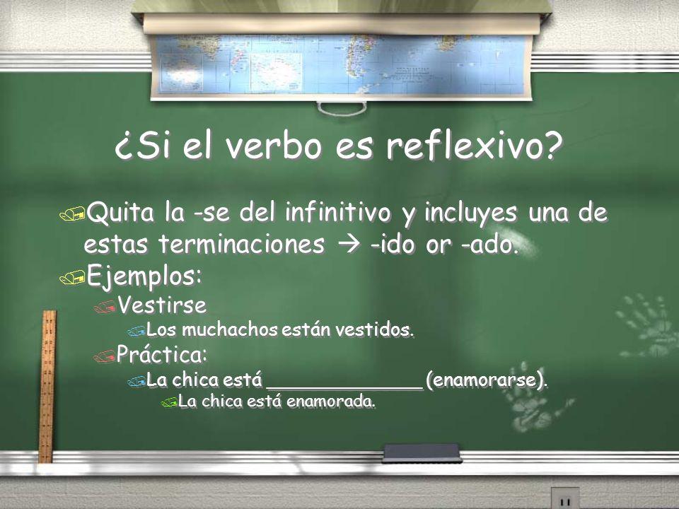 ¿Si el verbo es reflexivo? / Quita la -se del infinitivo y incluyes una de estas terminaciones -ido or -ado. / Ejemplos: / Vestirse / Los muchachos es