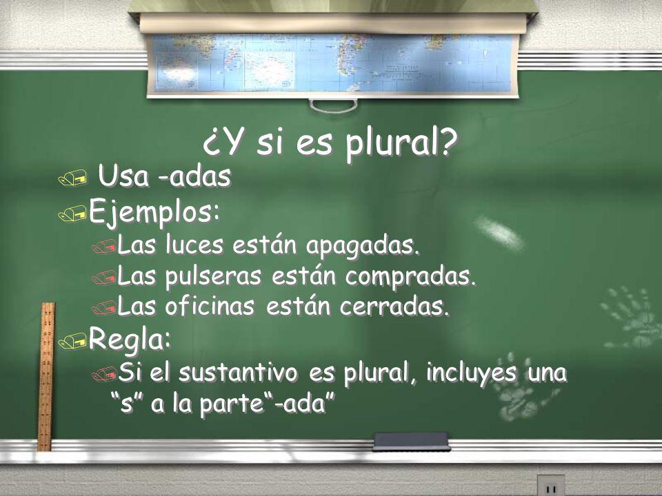 ¿Y si es plural? / Usa -adas / Ejemplos: / Las luces están apagadas. / Las pulseras están compradas. / Las oficinas están cerradas. / Regla: / Si el s