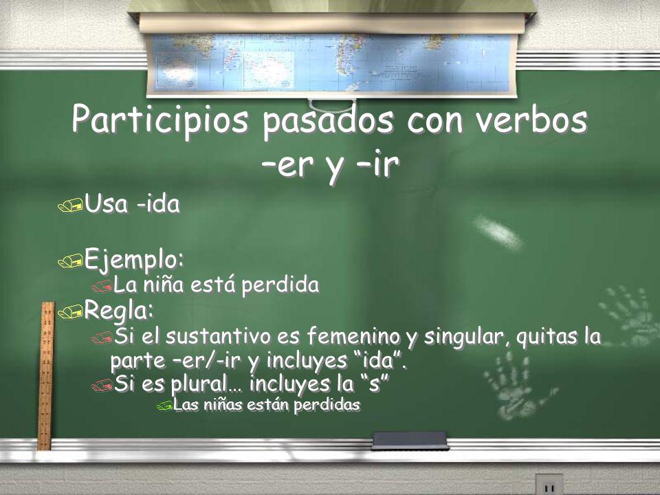 Participios pasados con verbos –er y –ir / Usa -ida / Ejemplo: / La niña está perdida / Regla: / Si el sustantivo es femenino y singular, quitas la pa