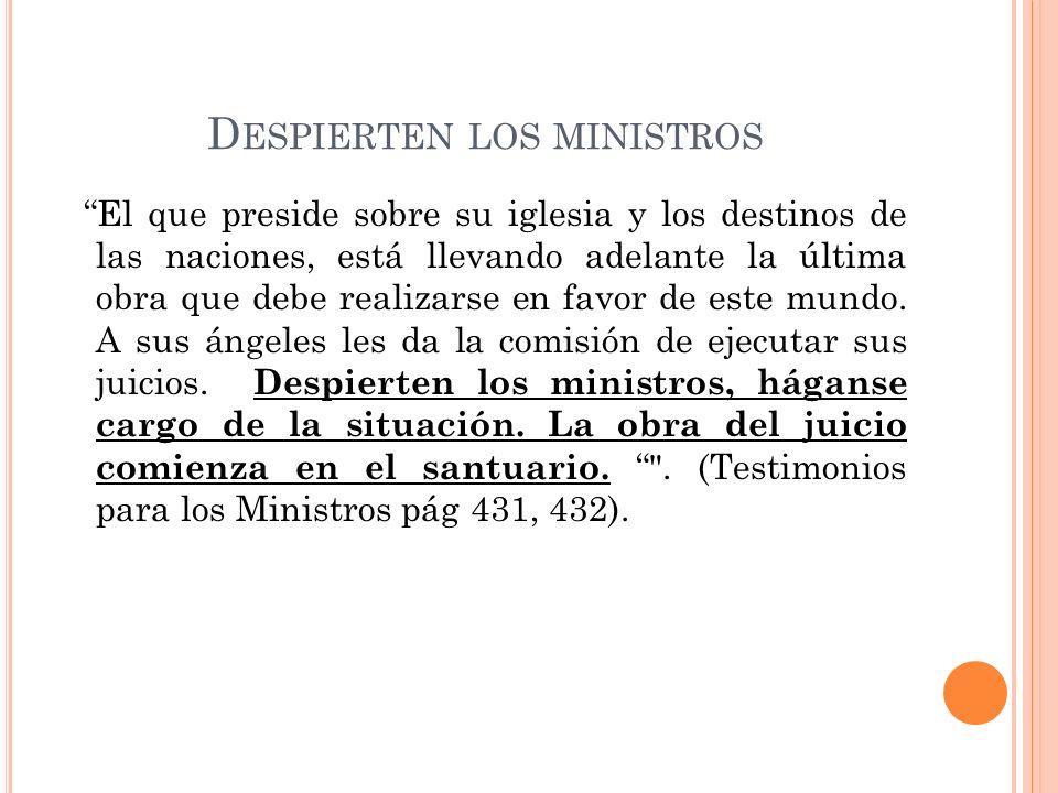 D ESPIERTEN LOS MINISTROS El que preside sobre su iglesia y los destinos de las naciones, está llevando adelante la última obra que debe realizarse en