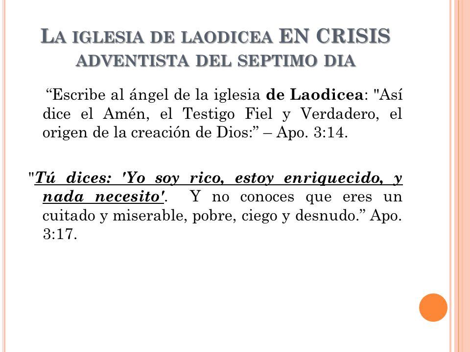 L A IGLESIA DE LAODICEA EN CRISIS ADVENTISTA DEL SEPTIMO DIA Escribe al ángel de la iglesia de Laodicea :