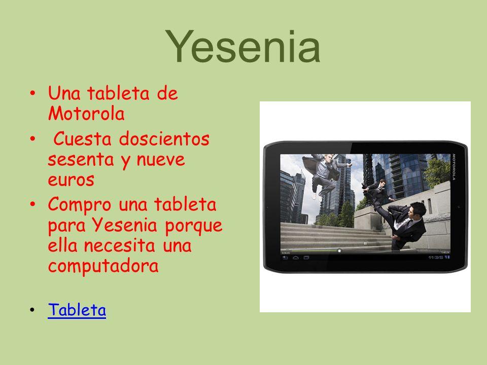 Yesenia Una tableta de Motorola Cuesta doscientos sesenta y nueve euros Compro una tableta para Yesenia porque ella necesita una computadora Tableta