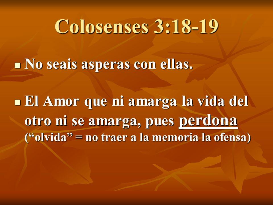 Colosenses 3:18-19 No seais asperas con ellas.No seais asperas con ellas.