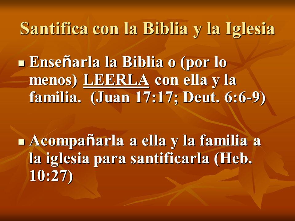Santifica con la Biblia y la Iglesia Ense ñ arla la Biblia o (por lo menos) LEERLA con ella y la familia.
