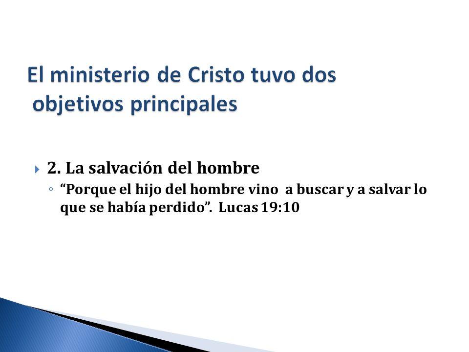 2. La salvación del hombre Porque el hijo del hombre vino a buscar y a salvar lo que se había perdido. Lucas 19:10