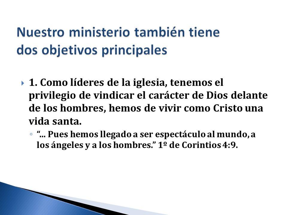 1. Como líderes de la iglesia, tenemos el privilegio de vindicar el carácter de Dios delante de los hombres, hemos de vivir como Cristo una vida santa