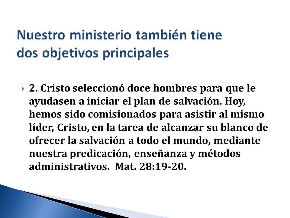 2. Cristo seleccionó doce hombres para que le ayudasen a iniciar el plan de salvación. Hoy, hemos sido comisionados para asistir al mismo líder, Crist