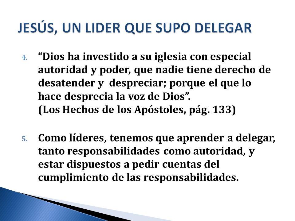 4. Dios ha investido a su iglesia con especial autoridad y poder, que nadie tiene derecho de desatender y despreciar; porque el que lo hace desprecia