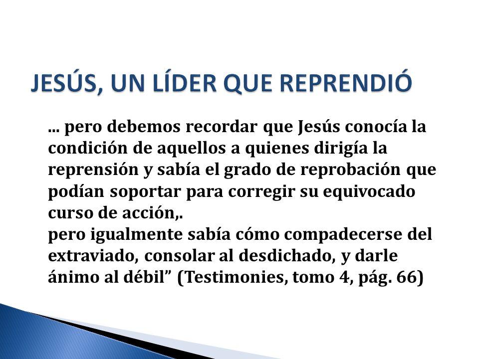 ... pero debemos recordar que Jesús conocía la condición de aquellos a quienes dirigía la reprensión y sabía el grado de reprobación que podían soport