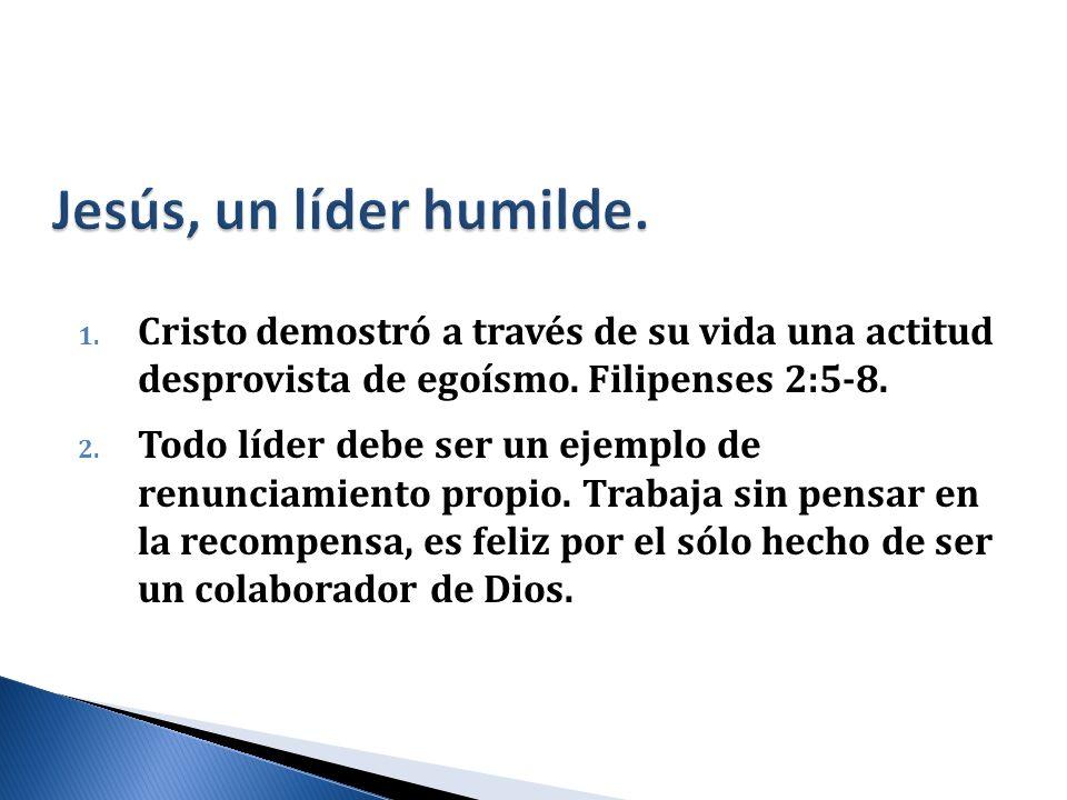 1. Cristo demostró a través de su vida una actitud desprovista de egoísmo. Filipenses 2:5-8. 2. Todo líder debe ser un ejemplo de renunciamiento propi